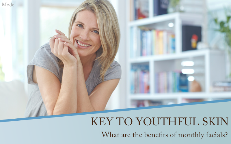 Key to youthful skin - What are the benefits of monthly facials?